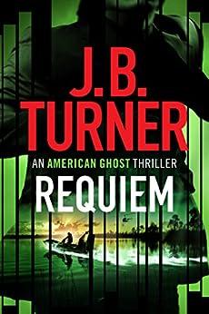 Requiem (An American Ghost Thriller Book 3) by [Turner, J. B.]