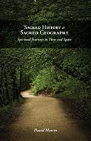 Sacred History and Sacred Geography: Spiritual Journeys in Time and Space