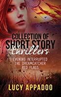 Collection of Short Story Thrillers: Evening Interrupted, The Dreamcatcher, Red Flags