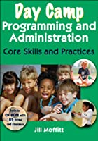 Day Camp Programming and Administration: Core Skills and Practices