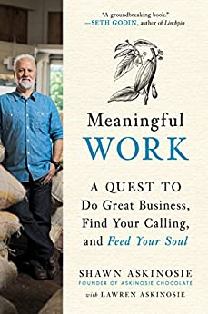 Meaningful Work: A Quest to Do Great Business, Find Your Calling, and Feed Your Soul by [Askinosie, Shawn, Askinosie, Lawren]