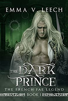 The Dark Prince: The French Fae Legend: Book 1 by [Leech, Emma V]