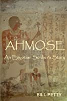Ahmose: An Egyptian Soldier's Story