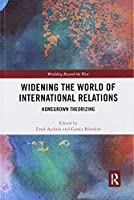 Widening the World of International Relations: Homegrown Theorizing (Worlding Beyond the West)