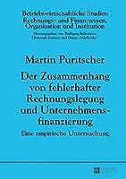Der Zusammenhang Von Fehlerhafter Rechnungslegung Und Unternehmensfinanzierung: Eine Empirische Untersuchung (Betriebswirtschaftliche Studien)