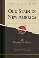 Old Spain in New America (Classic Reprint)