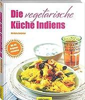 Die vegetarische Kueche Indiens: Mit 80 Originalrezepten
