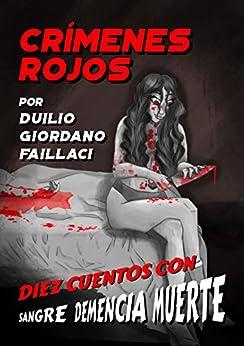 Crímenes Rojos: Diez cuentos con Sangre, Demencia, Muerte (Crímenes de Sangre nº 1) (Spanish Edition) by [Faillaci, Duilio Giordano]
