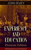 EXPERIENCE AND EDUCATION – Premium Edition (Including Democracy & Education): How to Encourage Experiential Education, Problem-Based Learning & Pragmatic Philosophy of Scholarship (English Edition)