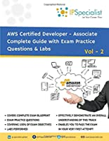 AWS Certified Developer Associate Complete Guide with Exam Practice Questions & Labs: Vol 2 (Volume 2)