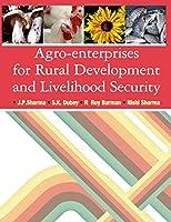 Agro-Enterprises for Rural Development and Livelihood Security