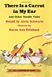 There Is a Carrot in My Ear and Other Noodle Tales (I Can Read Book 1)