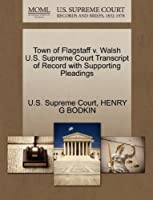 Town of Flagstaff V. Walsh U.S. Supreme Court Transcript of Record with Supporting Pleadings
