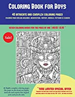 Coloring Book for Boys (40 Complex and Intricate Coloring Pages): An Intricate and Complex Coloring Book That Requires Fine-Tipped Pens and Pencils Only: Coloring Pages Include Buildings, Architecture, Fantasy, Animals, Patterns & Flowers