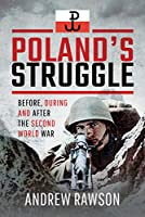 Poland's Struggle: Before, During and After the Second World War