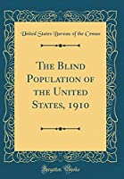 The Blind Population of the United States, 1910 (Classic Reprint)