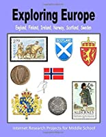 Exploring Europe - England, Finland, Ireland, Norway, Scotland, Sweden (Internet Research Projects for Middle School)