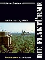 Die Flaktuerme: Berlin - Hamburg - Wien