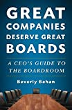 Great Companies Deserve Great Boards: A CEO's Guide to the Boardroom