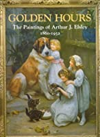 Golden Hours: The Paintings of Arthur J. Elsley, 1860-1952