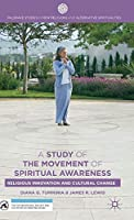 A Study of the Movement of Spiritual Awareness: Religious Innovation and Cultural Change (Palgrave Studies in New Religions and Alternative Spiritualities)