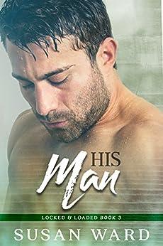 His Man: Graham Carson 2 (Locked & Loaded Series Book 3) by [Ward, Susan]