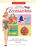 It's All About the Accessories for the World's Most Fashionable Dolls 1959-1972