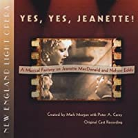 Yesyesjeanette! A Musical Fantasy on Jeanette Macd by New England Light Opera (2013-05-04)
