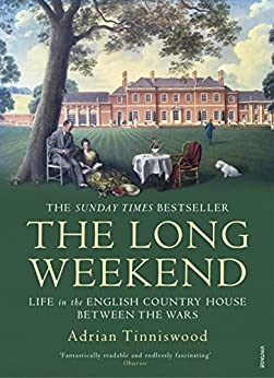 The Long Weekend: Life in the English Country House Between the Wars by [Tinniswood, Adrian]