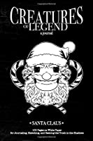 Creatures of Legend Journal - Santa Claus: 100 Pages on White Paper for Journaling, Sketching, and Seeking the Truth in the Shadows (Creatures of Legend Journals)