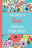 World's Best Speech Therapist (6x9 Journal): Bright Flowers Lightly Lined 120 Pages Perfect for Notes Journaling Mother's Day and Christmas Gifts [並行輸入品]