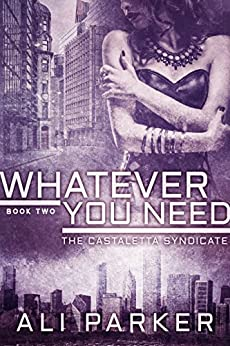 Whatever You Need: (A Chicago Mafia Syndicate) (Castaletta Book 2) by [Parker, Ali]