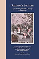Stedman's Surinam: Life in an Eighteenth-Century Slave Society. An Abridged, Modernized Edition of Narrative of a Five Years Expedition against the Revolted Negroes of Surinam by John Gabriel Stedman(1992-03-01)