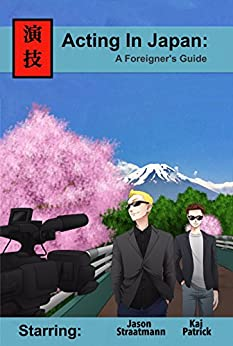 [Patrick, Kai, Straatmann, Jason]のActing In Japan: A Foreigner's Guide (English Edition)