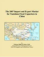 The 2007 Import and Export Market for Tantalum Fixed Capacitors in China
