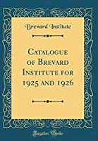 Catalogue of Brevard Institute for 1925 and 1926 (Classic Reprint)