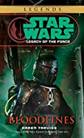 Bloodlines: Star Wars Legends (Legacy of the Force) (Star Wars: Legacy of the Force - Legends)