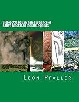 Bigfoot/Sasquatch Resurgence of Native American Indian Legends