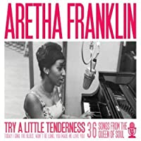 Try a Little Tenderness by Aretha Franklin