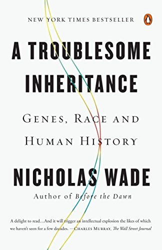 Download A Troublesome Inheritance: Genes, Race and Human History 0143127160
