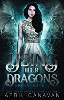 Using Her Dragons: A Reverse Harem Paranormal Romance (Omega)