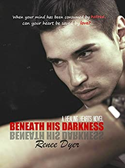 Beneath His Darkness: Healing Hearts #3 (A Healing Hearts Novel) by [Dyer, Renee]