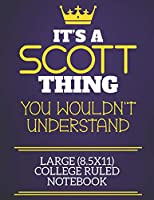 It's A Scott Thing You Wouldn't Understand Large (8.5x11) College Ruled Notebook: Show you care with our personalised family member books, a perfect way to show off your surname! Unisex books are ideal for all the family to enjoy.