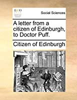 A Letter from a Citizen of Edinburgh, to Doctor Puff.