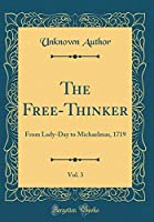 The Free-Thinker, Vol. 3: From Lady-Day to Michaelmas, 1719 (Classic Reprint)