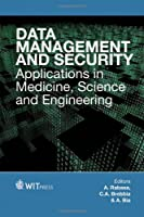 Data Management and Security: Applications in Medicine, Sciences and Engineering (Wit Transactions on Information and Communication Technologies)