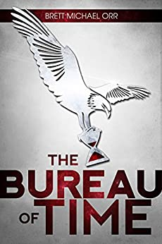 The Bureau of Time (The Timewalker Trilogy Book 1) by [Orr, Brett Michael]