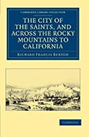The City of the Saints, and across the Rocky Mountains to California (Cambridge Library Collection - North American History)