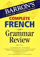 Complete French Grammar Review (Barron's Foreign Language Guides) by Renee White(2007-03-01)