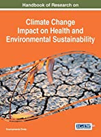 Handbook of Research on Climate Change Impact on Health and Environmental Sustainability (Advances in Environmental Engineering and Green Technologies:)